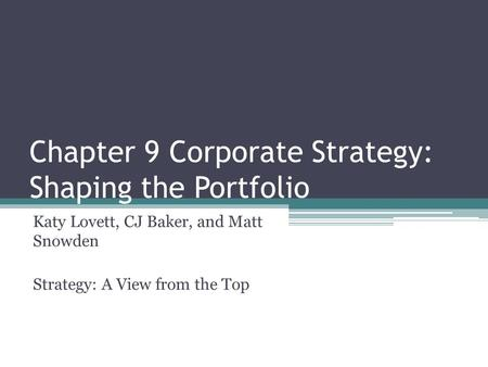 Chapter 9 Corporate Strategy: Shaping the Portfolio Katy Lovett, CJ Baker, and Matt Snowden Strategy: A View from the Top.