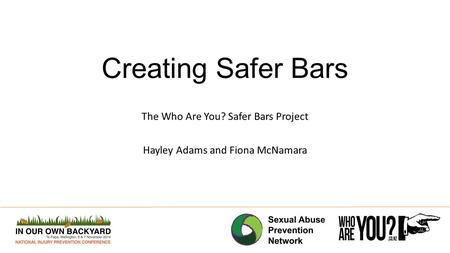 Creating Safer Bars The Who Are You? Safer Bars Project Hayley Adams and Fiona McNamara.
