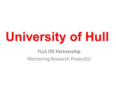 University of Hull TLLS ITE Partnership Mentoring Research Project(s)
