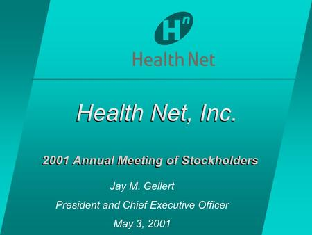 Health Net, Inc. 2001 Annual Meeting of Stockholders Jay M. Gellert President and Chief Executive Officer May 3, 2001.