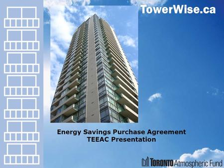 TowerWise.ca Energy Savings Purchase Agreement TEEAC Presentation.