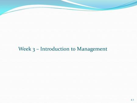 4-1 Week 3 – Introduction to Management. 4-2 Topics Planning Process Planning Steps Levels of Planning Strategic Planning Strategic Planning Process.