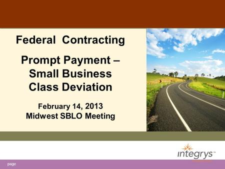 Page Federal Contracting Prompt Payment – Small Business Class Deviation February 14, 2013 Midwest SBLO Meeting.