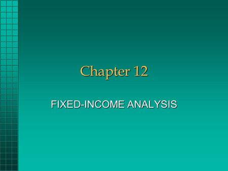 Chapter 12 FIXED-INCOME ANALYSIS. Chapter 12 Questions What different bond yields are important to investors?What different bond yields are important.