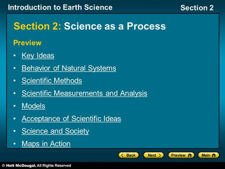 Introduction to Earth Science Section 2 Section 2: Science as a Process Preview Key Ideas Behavior of Natural Systems Scientific Methods Scientific Measurements.