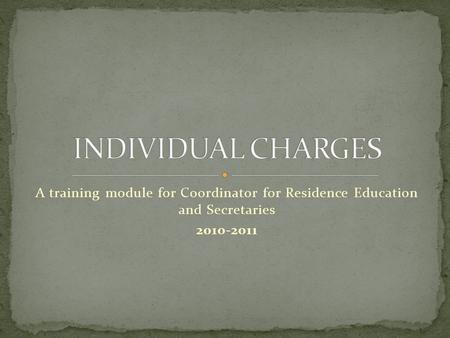 A training module for Coordinator for Residence Education and Secretaries 2010-2011.