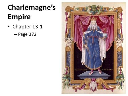 Charlemagne's Empire Chapter 13-1 – Page 372. Powerful Kingdom Crowning of Charlemagne a surprise, but not random decision His predecessors, the kings.