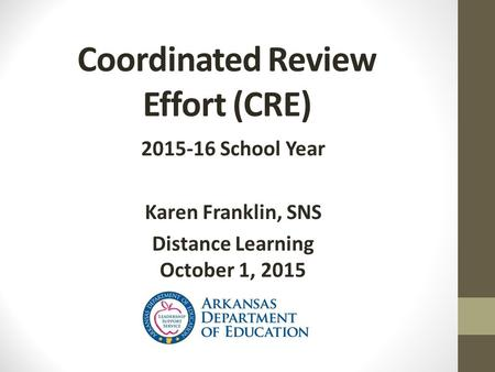 Coordinated Review Effort (CRE) 2015-16 School Year Karen Franklin, SNS Distance Learning October 1, 2015.