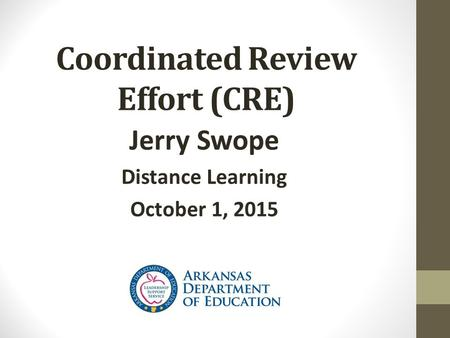 Coordinated Review Effort (CRE) Jerry Swope Distance Learning October 1, 2015.
