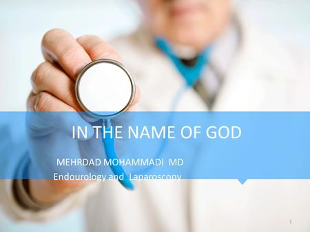 IN THE NAME OF GOD MEHRDAD MOHAMMADI MD Endourology and Laparoscopy 1.