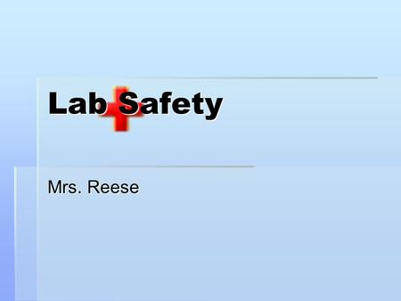 Lab Safety Mrs. Reese. Safety First  The laboratory is a place for making inquiries, the process of finding answers to questions, as safely as possible.