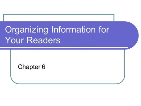 Organizing Information for Your Readers Chapter 6.
