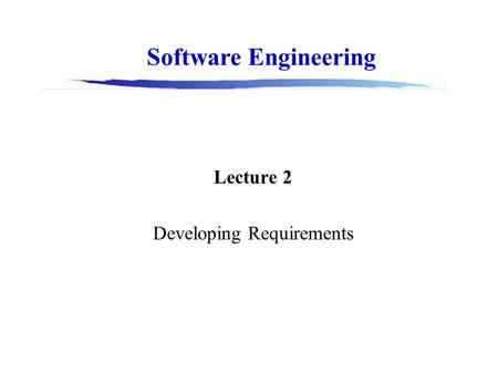 Lecture 2 Developing Requirements