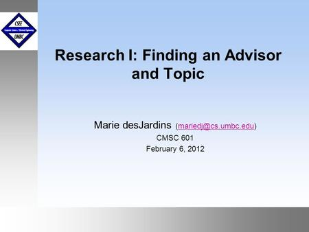 September1999 October 1999 Research I: Finding an Advisor and Topic Marie desJardins CMSC 601 February 6, 2012.