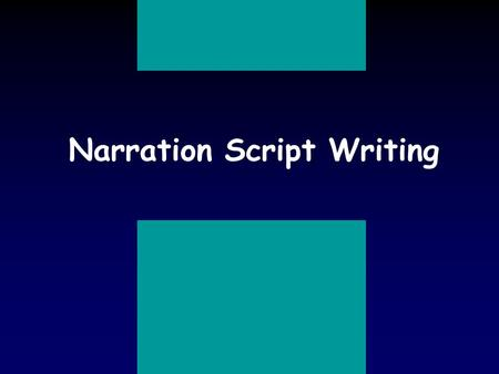 Narration Script Writing Outline n Definition n Steps in preparing a script n Basic parts of a script n Finishing your script Narration Script Writing.