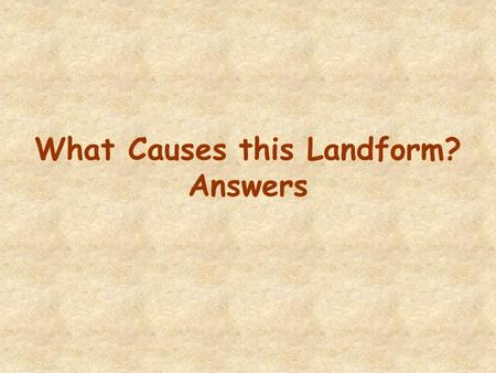 What Causes this Landform? Answers. A canyon is an example of a landform caused by erosion by a river.