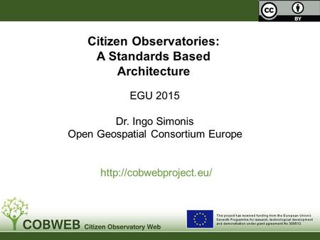 EGU 2015 Dr. Ingo Simonis Open Geospatial Consortium Europe  Citizen Observatories: A Standards Based Architecture.
