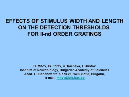 EFFECTS OF STIMULUS WIDTH AND LENGTH ON THE DETECTION THRESHOLDS FOR II-nd ORDER GRATINGS D. Mitov, Ts. Totev, K. Racheva, I. Hristov Institute of Neurobiology,