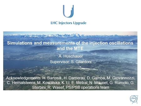 Simulations and measurements of the injection oscillations and the MTE A. Huschauer Supervisor: S. Gilardoni Acknowledgements: H. Bartosik, H. Damerau,