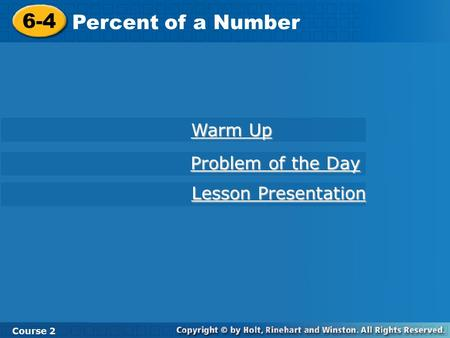 6-4 Percent of a Number Course 2 Warm Up Warm Up Problem of the Day Problem of the Day Lesson Presentation Lesson Presentation.