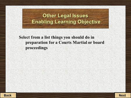 Select from a list things you should do in preparation for a Courts Martial or board proceedings BackNext Other Legal Issues Enabling Learning Objective.