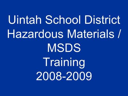 Uintah School District Hazardous Materials / MSDS Training 2008-2009.