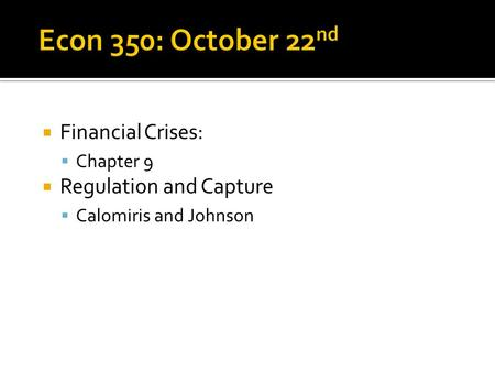  Financial Crises:  Chapter 9  Regulation and Capture  Calomiris and Johnson.