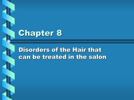 Chapter 8 Disorders of the Hair that can be treated in the salon.