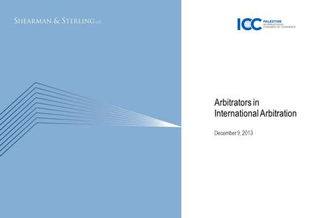11/21/2015Name of Footer1 December 9, 2013 Arbitrators in International Arbitration.