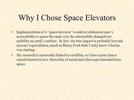"Why I Chose Space Elevators Implementation of a ""space elevator"" would revolutionize man's accessibility to space the same way the automobile changed our."