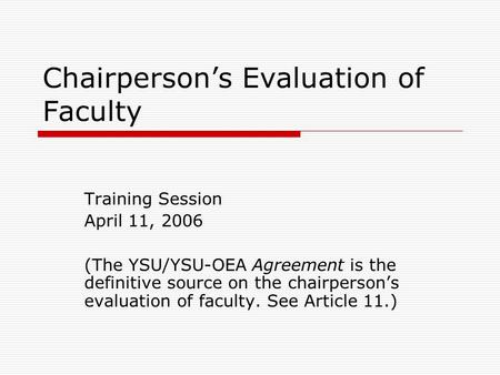 Chairperson's Evaluation of Faculty Training Session April 11, 2006 (The YSU/YSU-OEA Agreement is the definitive source on the chairperson's evaluation.