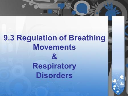 9.3 Regulation of Breathing Movements & Respiratory Disorders.