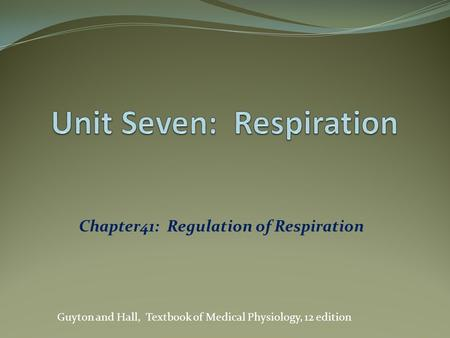 Chapter41: Regulation of Respiration Guyton and Hall, Textbook of Medical Physiology, 12 edition.