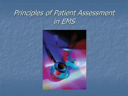 Principles of Patient Assessment in EMS. The Initial Assessment.