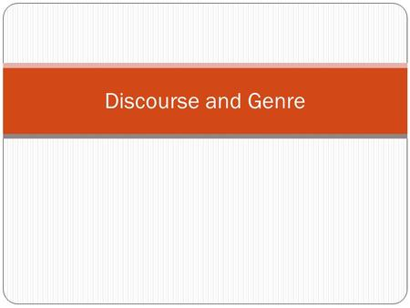 Discourse and Genre. What is Genre? Genre – is an activity that people engage in through the use of language. Two types of genre 1. Spoken genres – academic.