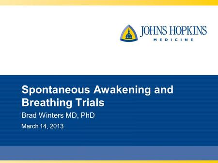Spontaneous Awakening and Breathing Trials Brad Winters MD, PhD March 14, 2013.
