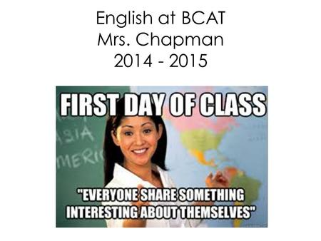 English at BCAT Mrs. Chapman 2014 - 2015. About Me Cave Spring High School Class of 2002 Bachelors from Clemson in Communication Masters from Radford.