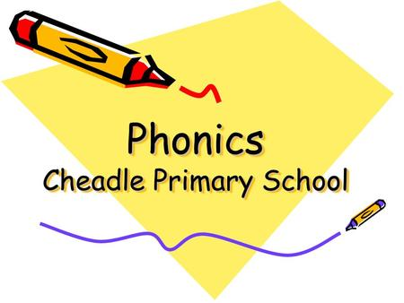 Phonics Cheadle Primary School. The most important things From a very early age it would be great if you could: Talk to and listen to your child Read.