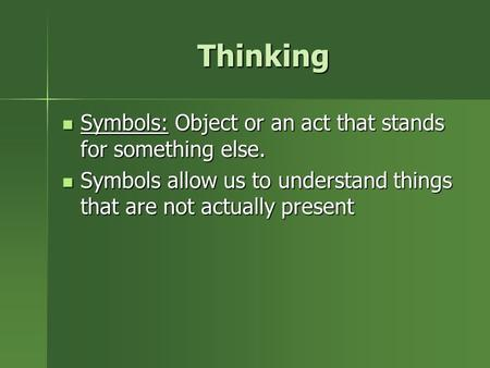 Thinking Thinking Symbols: Object or an act that stands for something else. Symbols: Object or an act that stands for something else. Symbols allow us.