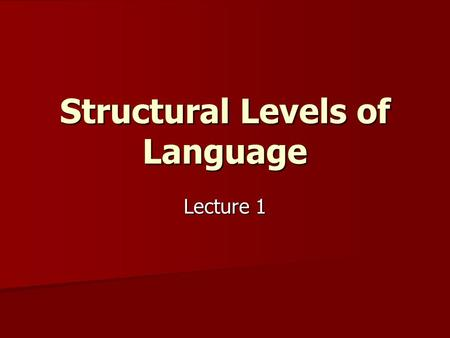 "Structural Levels of Language Lecture 1. Ferdinand de Saussure  Language is a system sui generis "" = a system where everything holds together  The."
