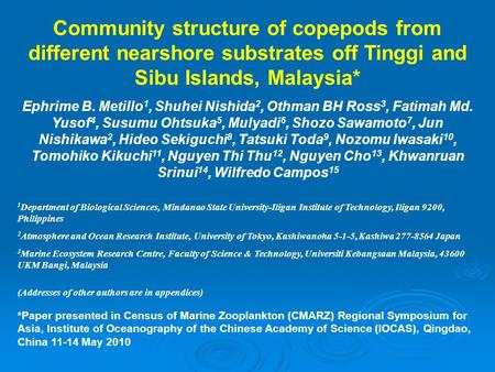 Community structure of copepods from different nearshore substrates off Tinggi and Sibu Islands, Malaysia* Ephrime B. Metillo 1, Shuhei Nishida 2, Othman.