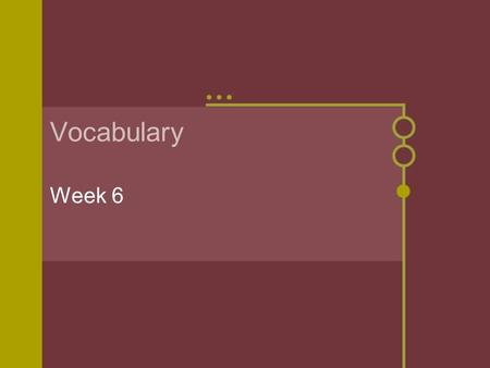 Vocabulary Week 6 adverse Adjective not favorable; hostile.