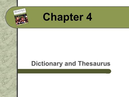 Chapter 4 Dictionary and Thesaurus. Lecture Launcher What kind of information do you use most often in a dictionary? In a thesaurus?