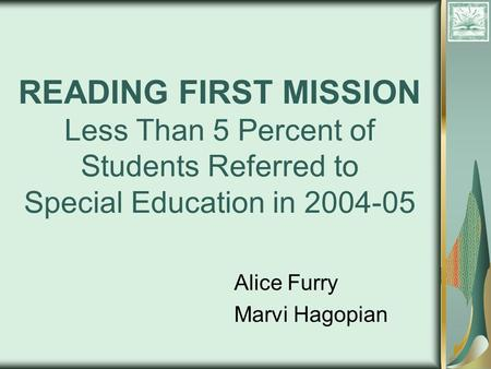 READING FIRST MISSION Less Than 5 Percent of Students Referred to Special Education in 2004-05 Alice Furry Marvi Hagopian.