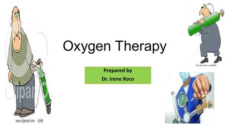 Oxygen Therapy Prepared by Dr. Irene Roco. Oxygen therapy is the administration of oxygen as a medical intervention, which can be for a variety of purposes.