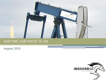 SHIFTING OUR FOCUS TO OIL August 2010. Achievements & Milestones Oil discoveries at Pembina, Dawson and Leon Lake Brought 300 bbl/d of light oil on production.