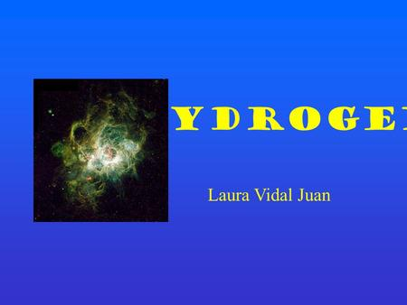HYDROGEN Laura Vidal Juan. INTRODUCTION Etymology: the name of an element. Hydrogen is the chemical element with atomic number 1. It is represented by.