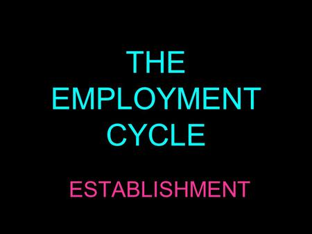 THE EMPLOYMENT CYCLE ESTABLISHMENT. The employment cycle goes through stages known as recruitment, selection, induction, training and termination. For.