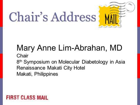 Chair's Address Mary Anne Lim-Abrahan, MD Chair 8 th Symposium on Molecular Diabetology in Asia Renaissance Makati City Hotel Makati, Philippines.