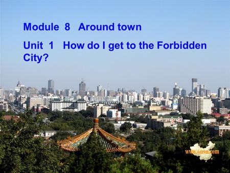 Module 8 Around town Unit 1 How do I get to the Forbidden City?